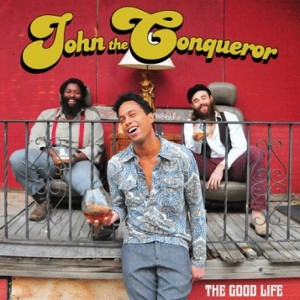 JOHN-THE-CONQUEROR-The-Good-Life-CD